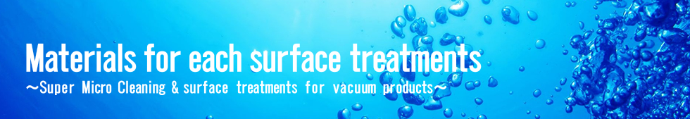 Materials for each surface treatments