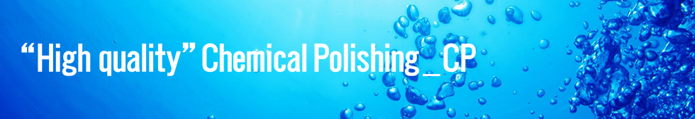 """High quality"" Chemical Polishing _ CP"