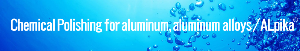 Chemical Polishing for aluminum, aluminum alloys / ALpika